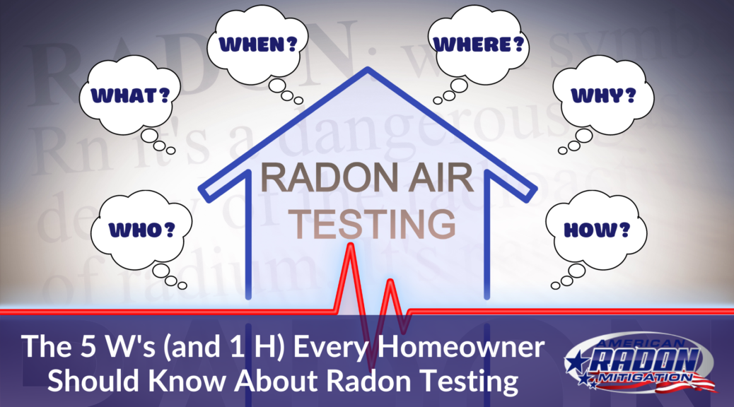 The 5 W's (and 1 H) Every Homeowner Should Know About Radon Testing