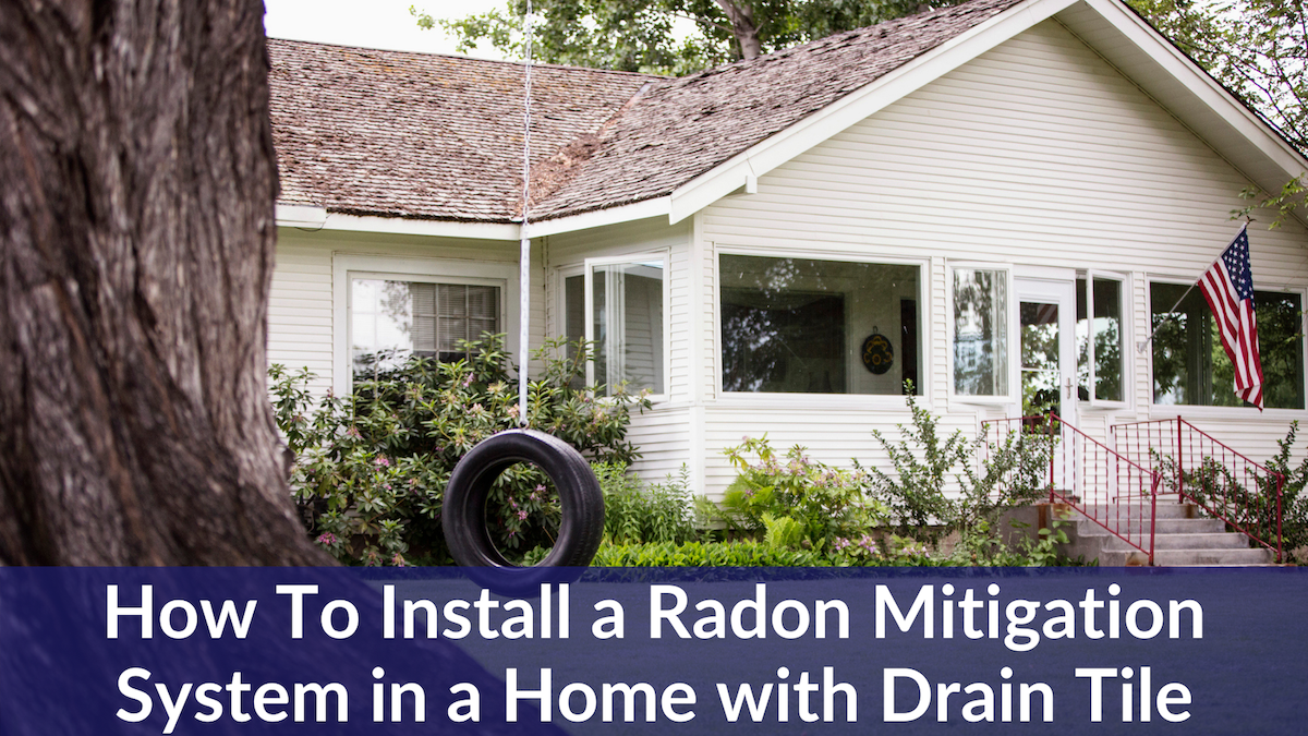 How To Install a Radon Mitigation System in a Home with Drain Tile
